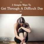 3 Simple Ways To Get Through A Difficult Day