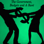 The Government, Budgets and a Rant