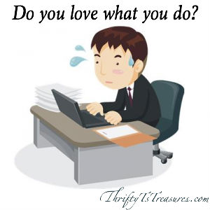 Without saying a word, people can make it very apparent that they strongly dislike, even hate, their jobs. Do you love what you do?