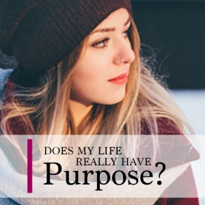 does my life really have purpose