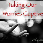 Taking Our Worries Captive