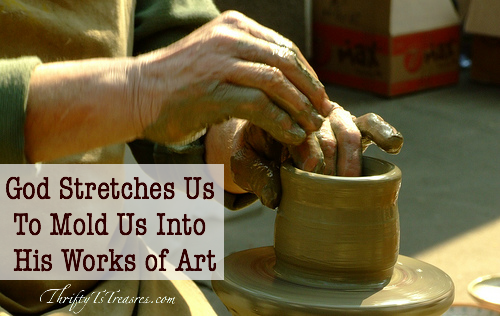 god stretches us to mold us into his works of art