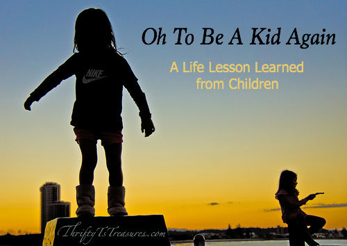 Oh To Be A Kid Again - Even as adults, we can still learn life lessons from children in our lives, as I did recently!