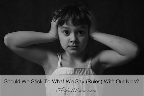 should we stick to what we say with our kids