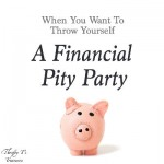 When You Want To Throw Yourself A Financial Pity Party