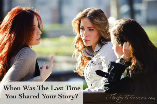 When Was The Last Time You Shared Your Story? - We all have a story to tell; are you sharing yours?