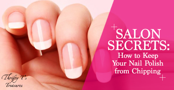 Salon Secrets: How to Keep Your Nail Polish from Chipping - Thrifty T's Treasures