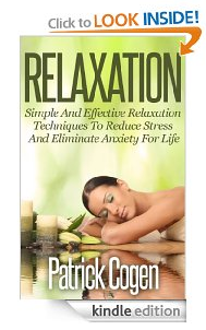 Relaxation - Simple And Effective Relaxation Techniques To Reduce Stress And Eliminate Anxiety For Life