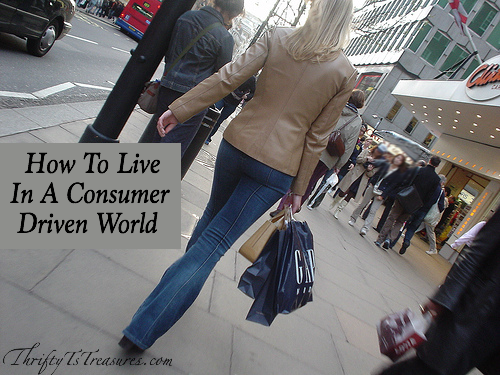 We are bombarded with the need to have more money and stuff. Here are three tips to help you live in a consumer driven world.