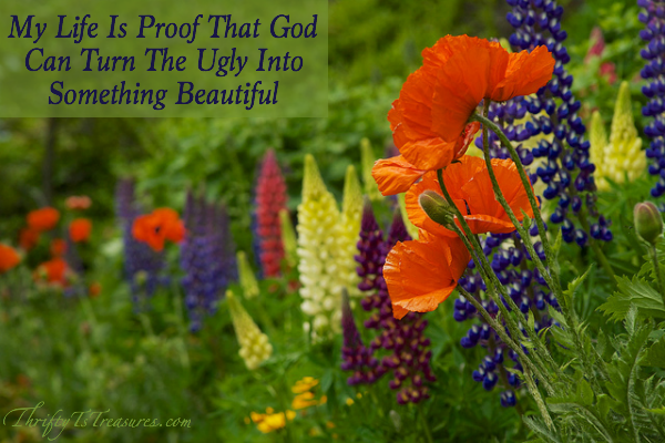 My life is proof that God can turn the ugly into something beautiful! Stop by and see for yourself!