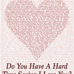 Do You Have A Hard Time Saying I Love You?