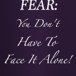 Fear: You Don't Have To Face It Alone