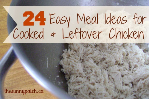 24 Easy Meal Ideas For Cooked & Leftover Chicken
