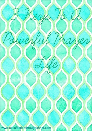3 Keys To A Powerful Prayer Life