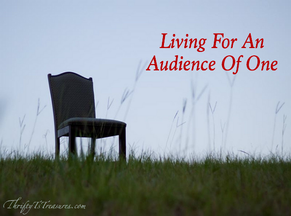 Living For An Audience Of One