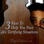 Three Keys To Help You Face Life's Terrifying Situations