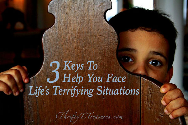 Here are Three Keys To Help You Face Life's Terrifying Situations. We all face hard situations and need to know how to walk through them.