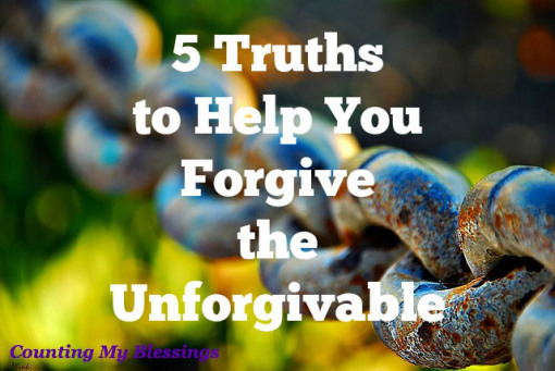 5 Truths To Help You Forgive The Unforgivable