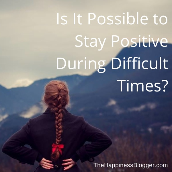Is-It-Possible-to-Stay-Positive-During Difficult Times