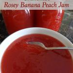 Grandma's Rosey Banana Peach Jam