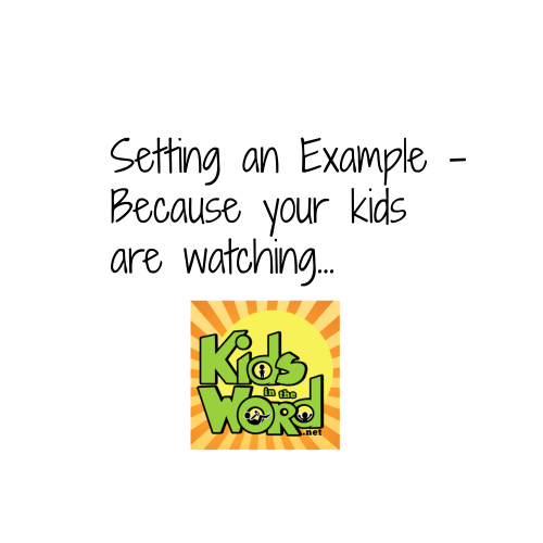 Setting An Example Because Your Kids Are Watching