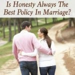 Is Honesty Always The Best Policy In Marriage?