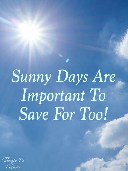 sunny days are important to save for too