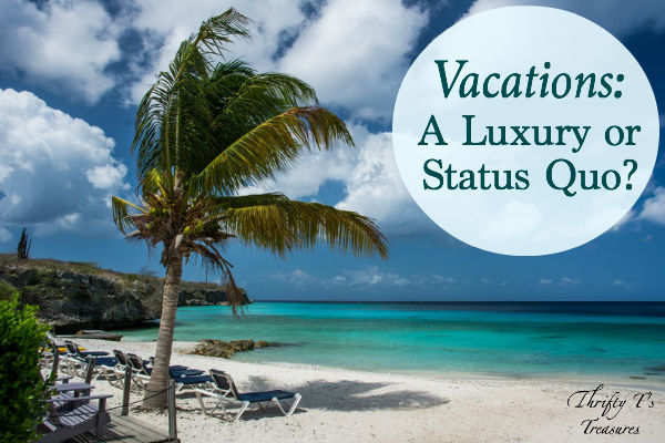 Before you book your next vacation to Disney, the beach or your favorite hot spot, maybe you should ask yourself if that vacation is a luxury or status quo!