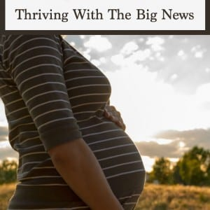 Finding out if you're having a baby boy (or baby girl) can wait for now! Learn how you can thrive with the news of surprise pregnancy.