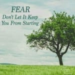 Why You Shouldn't Let Fear Keep You From Starting
