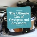 The Ultimate List of Crockpots and Accessories