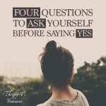 Four Questions To Ask Yourself Before Saying Yes