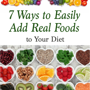 7 ways to easily add real foods to your diet pinterest