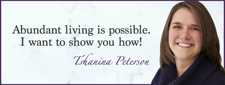 picture of Tshanina Peterson with wording -  Abundant living is possible. I want to show you how.
