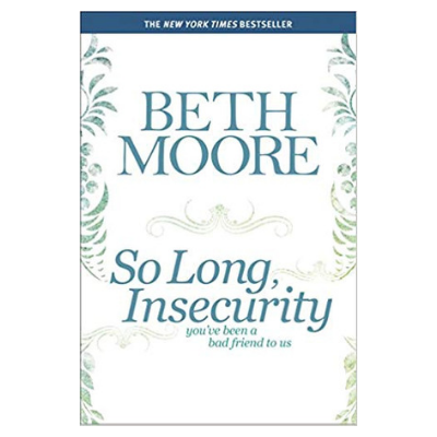 so long insecurity by Beth Moore