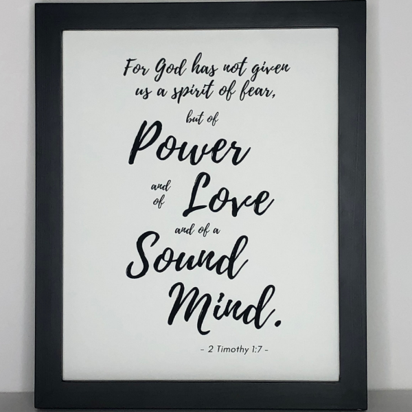 for god has not given us a spirit of fear but of power and love and a sound mind in frame